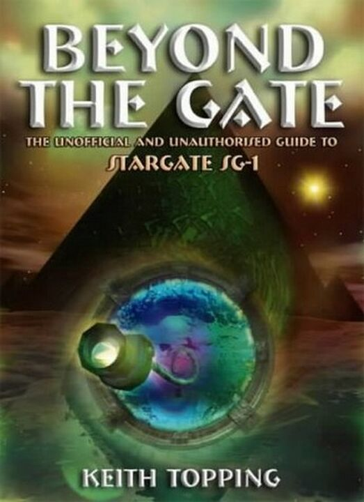 Beyond the Gate : The Unofficial and Unauthorized Guide to Stargate SG-1